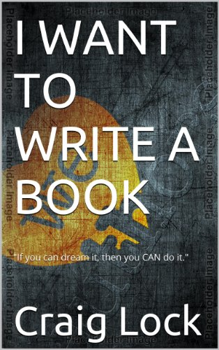 I Want to Write a Book! (How to Write a Book and Get Published)