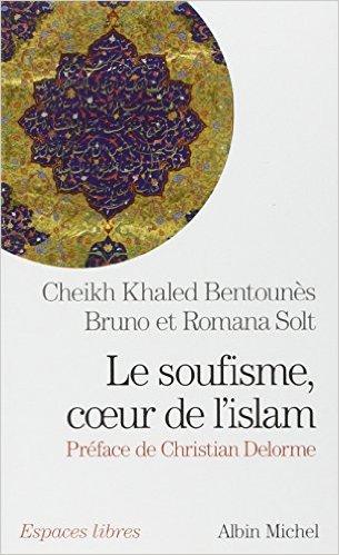 Le Soufisme, coeur de l'Islam de Cheikh Khaled BENTOUNES Bruno et Romana SOLT ( 1 octobre 2014 )