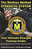 The Mathias Method STRENGTH SYSTEM: Your Ultimate Strength Training Guide! (Workout Plans for Powerlifting, Bodybuilding, CrossFit, Strongman, Weight Lifting, Resistance Training, Health and Fitness)
