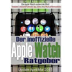 Apple Watch - der inoffizielle Ratgeber: Installation, unbekannte Funktionen, Apps, Games, Fotos, Musik und Kommunikation (German Edition)
