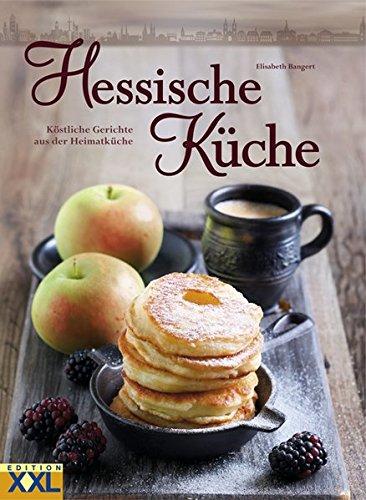 Hessische Küche: Köstliche Gerichte aus der Heimatküche (Wörterbuch Kräuter Der)