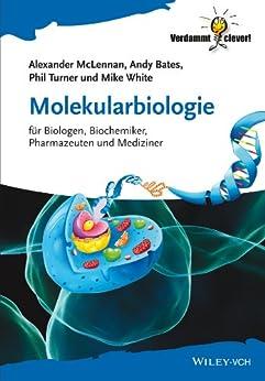 Molekularbiologie: für Biologen, Biochemiker, Pharmazeuten und Mediziner (Verdammt clever!)