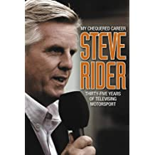 My Chequered Career Steve Rider: Thirty-Five Years of Televising Motorsport