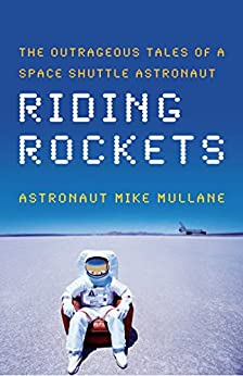 Riding Rockets: The Outrageous Tales of a Space Shuttle Astronaut by [Mullane, Mike]