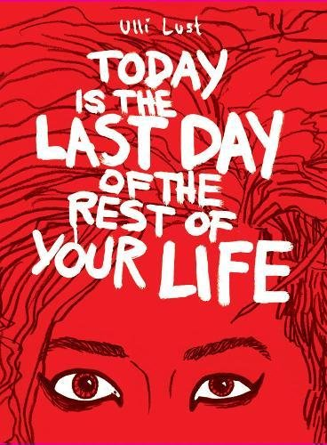 Today is the Last Day of the Rest of Your Life por Ulli Lust