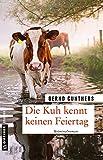 Die Kuh kennt keinen Feiertag: Kriminalroman (Kriminalromane im GMEINER-Verlag) von Bernd Gunthers