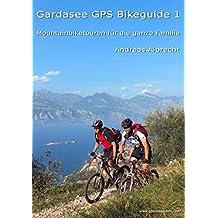 Gardasee GPS Bikeguide 1. Mountainbiketouren für die ganze Familie (GPS-Daten im Download)