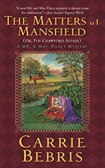 The Matters at Mansfield: Or, The Crawford Affair (Mr. and Mrs. Darcy Mysteries) by [Bebris, Carrie]