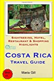 Costa Rica Travel Guide: Sightseeing, Hotel, Restaurant & Shopping Highlights by Maria Gill (2015-03-10)