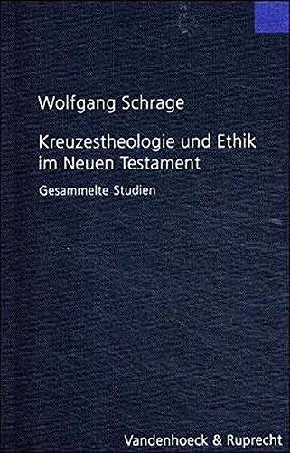 Kreuzestheologie und Ethik im Neuen Testament (Forschungen zur Religion und Literatur des Alten und Neuen Testaments, Band 205)