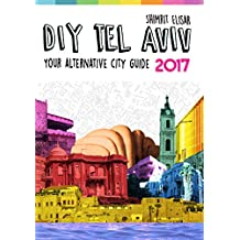 DIY Tel Aviv: Your Alternative City Guide 2017 (English Edition)