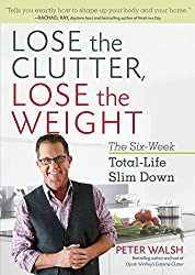 Lose the Clutter, Lose the Weight:The Six-Week Total-Life Slim Down