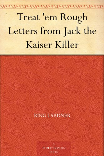 Treat 'em Rough Letters from Jack the Kaiser Killer por Ring Lardner