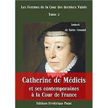 Catherine de Médicis et ses contemporaines à la Cour de France (Les Femmes de la Cour des derniers Valois t. 2)