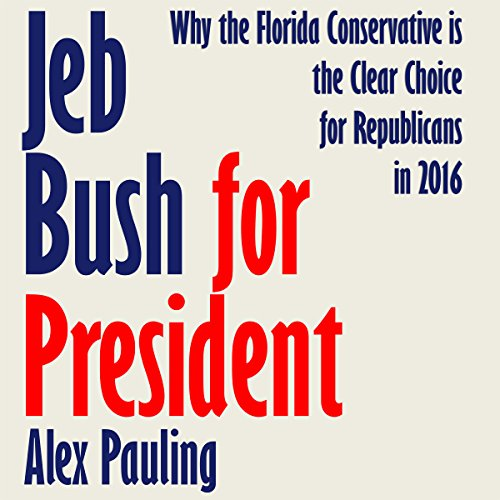 jeb-bush-for-president-why-the-florida-conservative-is-the-clear-choice-for-republicans-in-2016