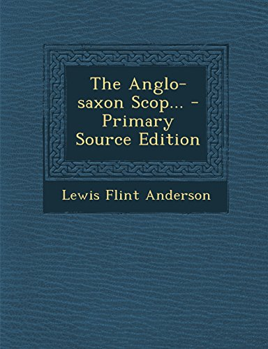 The Anglo-saxon Scop... - Primary Source Edition