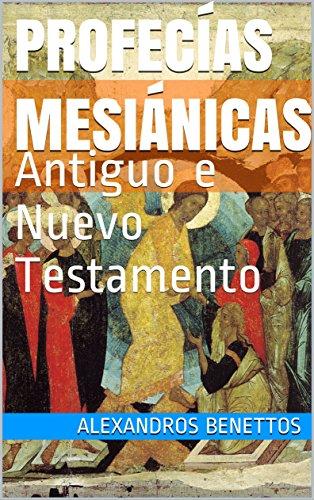 Profecías Mesiánicas : Antiguo e Nuevo Testamento por Alexandros  Benettos