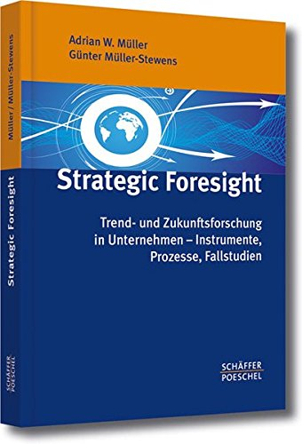 Strategic Foresight: Trend- und Zukunftsforschung in Unternehmen – Instrumente, Prozesse, Fallstudien