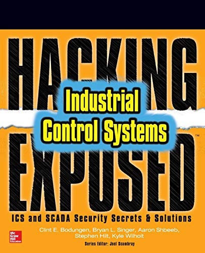 Hacking Exposed Industrial Control Systems: ICS and SCADA Security Secrets & Solutions (Hacking Education)