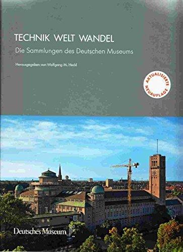 Technik Welt Wandel: Die Sammlungen des Deutschen Museums