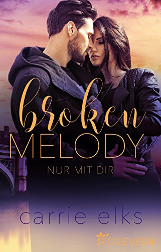 Broken Melody: Nur mit dir (Love-in-London 2) von [Elks, Carrie]