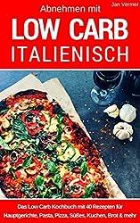 Low Carb Italienisch: Das Low Carb Kochbuch: Rezepte für Hauptgerichte, Pasta, Pizza, Süßes, Kuchen, Brot & mehr aus der italienischen Küche - abnehmen mit Low Carb - Stoffwechsel beschleunigen