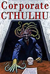 Corporate Cthulhu: Lovecraftian Tales of Bureaucratic Nightmare