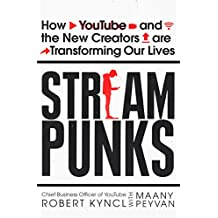 Streampunks: How YouTube and the New Creators are Transforming Our Lives