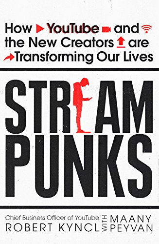 Streampunks: How YouTube and the New Creators are Transforming Our Lives (English Edition)