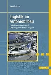 Logistik im Automobilbau: Logistikkomponenten und Logistiksysteme im Fahrzeugbau