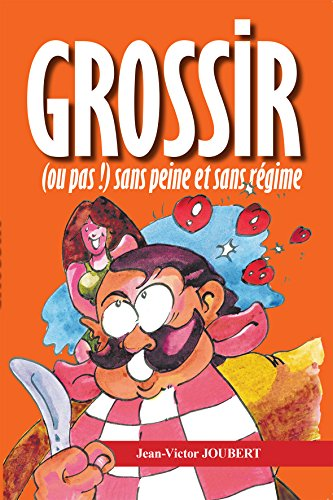 Grossir (ou pas !) sans peine et sans régime par Jean-Victor Joubert