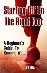 Starting Off On The Right Foot: A Beginner's Guide To Running Well by CJ Hitz (2012-11-27)