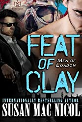 Feat of Clay (Men of London) (Volume 4) by Susan Mac Nicol (2015-08-03)