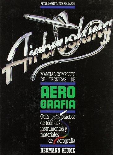 Manual completo de técnicas de aerografía (Artes, técnicas y métodos) por Peter Owen