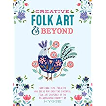 Creative Folk Art and Beyond: Inspiring tips, projects, and ideas for creating cheerful folk art inspired by the Scandinavian concept of hygge (Creative.and Beyond)