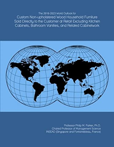 The 2018-2023 World Outlook for Custom Non-upholstered Wood Household Furniture Sold Directly to the Customer at Retail Excluding Kitchen Cabinets, Bathroom Vanities, and Related Cabinetwork