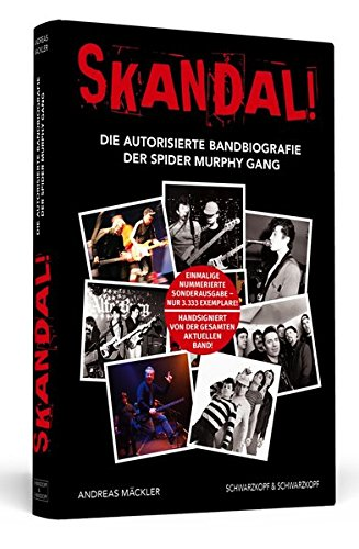 Skandal! Die autorisierte Bandbiografie der Spider Murphy Gang. Nummerierte Sonderausgabe - 3333 Exemplare! Handsigniert von der aktuellen Band!