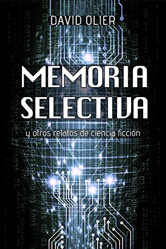 Memoria selectiva: y otros relatos de ciencia ficción por David Olier