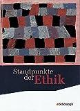 Standpunkte der Ethik - Lehr- und Arbeitsbuch für die gymnasiale Oberstufe - Ausgabe 2010: Standpunkte der Ethik - Lehr…
