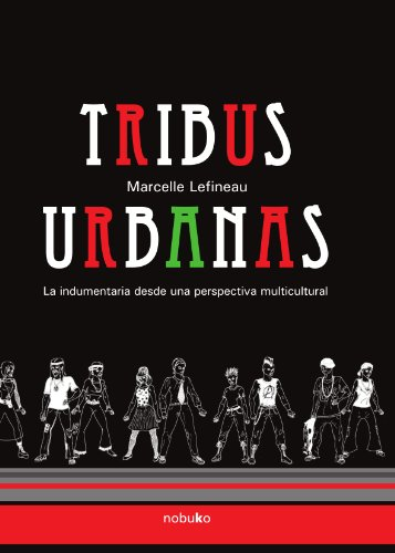 Tribus urbanas la indumentaria desde una perspectiva multicultural/Urban Tribes Clothing from a Multicultural Perspective por Marcelle Lefineau