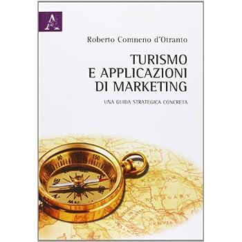 Turismo E Applicazioni Di Marketing. Una Guida Strategica Concreta