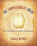 The Compassionate Brain: A Revolutionary Guide to Developing Your Intelligence to Its Full Potential: How Empathy Create