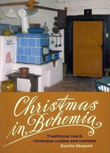 Christmas in Bohemia: Traditional Czech Christmas Cuisine and Customs by Skopova, Kamila (2012) Paperback