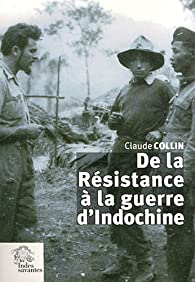 De la Résistance à la guerre d'Indochine par Claude Collin