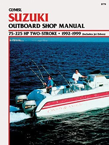 Suzuki Outboard Shop Manual: 75-225 Hp Two-Stroke : 1992-1999 (Includes Jet Drives) by Penton Staff (2000)