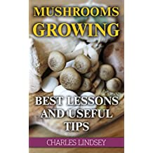 Mushrooms Growing:  Best Lessons And Useful Tips (English Edition)
