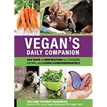 Vegan's Daily Companion: 365 Days of Inspiration for Cooking, Eating, and Living Compassionately by Colleen Patrick-Goudreau (2013-04-01)