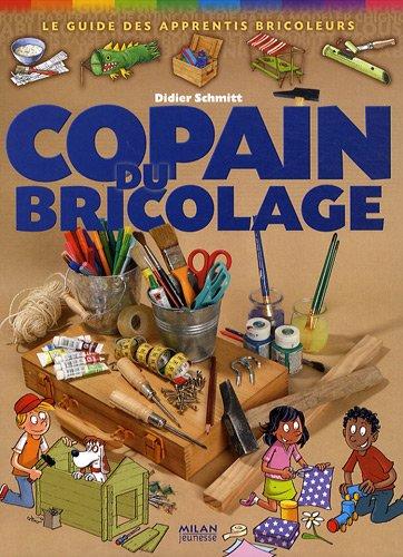 Copain du bricolage : Le guide des apprentis bricoleurs par Didier Schmitt