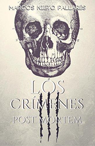 LOS CRÍMENES POST MORTEM: (El modus operandi que nunca has leído) Novela negra ambientada en 1868 por Marcos Nieto Pallarés