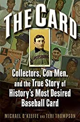 The Card: Collectors, Con Men, and the True Story of History's Most Desired Baseball Card by Michael O'Keeffe (2007-05-22)